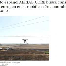 "EuropaPress: ""AERIAL-CORE projects intend to consolidate European leadership in aerial robotics applications"""
